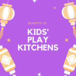 The Benefits of Kids' Play Kitchens Every Mom should know
